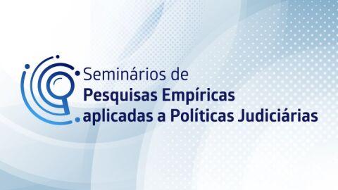 CNJ realiza Seminários de Pesquisa Empíricas aplicadas a Políticas Judiciárias